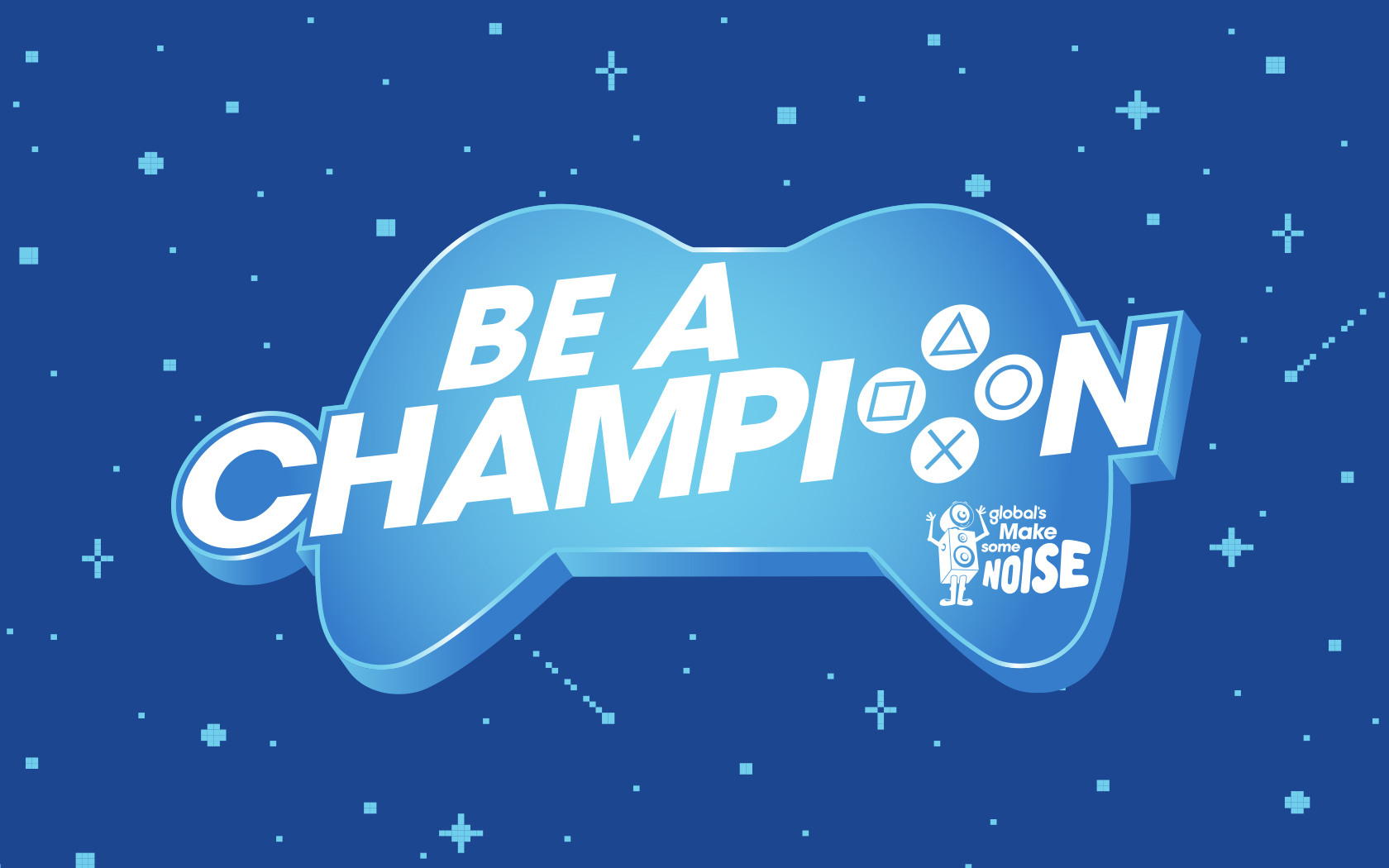Be a Gaming Champion for Make Some Noise